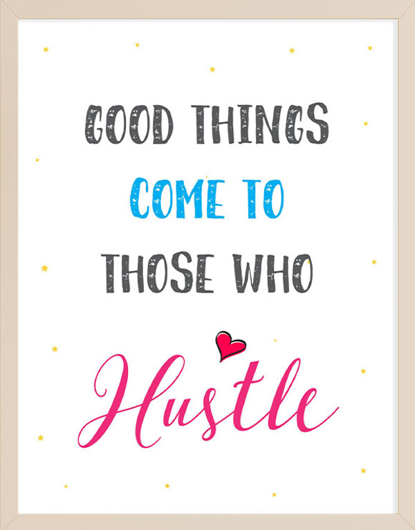 Hustle Good Things Come to Those