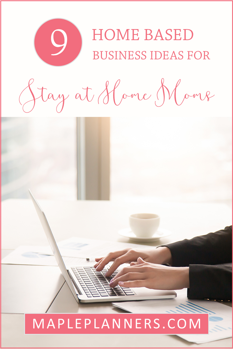 9 Awesome Home Based Business Ideas for Stay at Home Moms