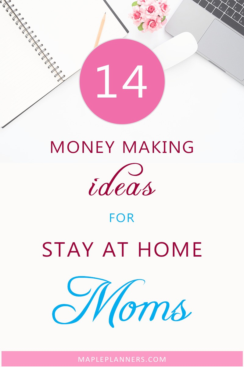 14 Money Making Ideas for Stay at Home Moms